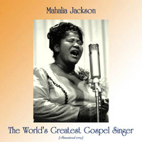 Mahalia Jackson - The World's Greatest Gospel Singer (Remastered 2019)
