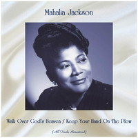 Mahalia Jackson - Walk Over God's Heaven / Keep Your Hand On The Plow (Remastered 2019)