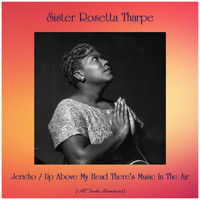 Sister Rosetta Tharpe - Jericho / Up Above My Head There's Music In The Air (All Tracks Remastered)