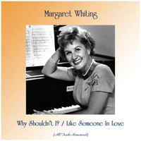 Margaret Whiting - Why Shouldn't I? / Like Someone In Love (Remastered 2019)