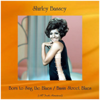Shirley Bassey - Born to Sing the Blues / Basin Street Blues (All Tracks Remastered)