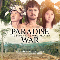 Gabriel Yared - Paradise War: The Story of Bruno Manser (Original Motion Picture Soundtrack)