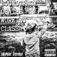 Stone Brew - Soundtrack of the Working Class (Explicit)