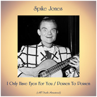 Spike Jones - I Only Have Eyes For You / Poisen To Poisen (Remastered 2019)