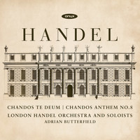 Adrian Butterfield & London Handel Orchestra & Soloists - Handel: Te Deum for Cannons, Chandos Anthem No.8