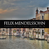 Felix Mendelssohn - Symphony no. 4 in A major 'Italian', Op. 90