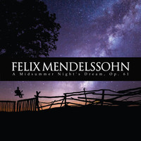 Felix Mendelssohn - A Midsummer Night's Dream, Op. 61