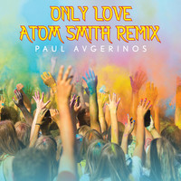 Paul Avgerinos - Only Love (Atom Smith Remix)