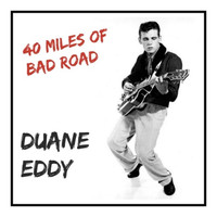Duane Eddy - 40 Miles of Bad Road