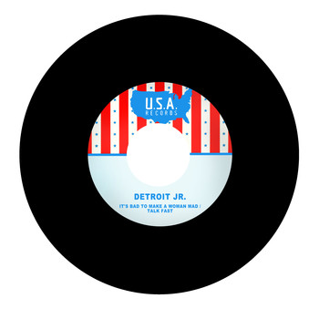 Detroit Jr. - It's Bad to Make a Woman Mad / Talk Fast