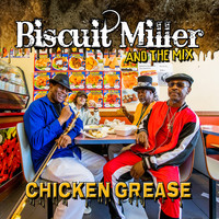 Biscuit Miller & The Mix - Chicken Grease