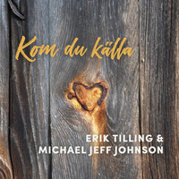 Erik Tilling & Michael Jeff Johnson - Kom Du källa