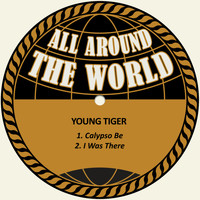 Young Tiger - Calypso Be / I Was There