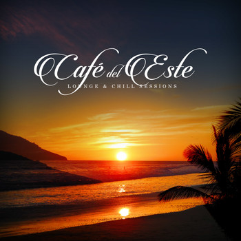 Various Artists - Café del Este - Lounge & Chill Sessions (Explicit)