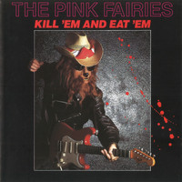 The Pink Fairies - Kill 'Em & Eat 'Em
