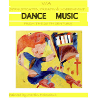 Various Artists - Sophisticated, Creativ & Independent Dance Music from the 20th Century