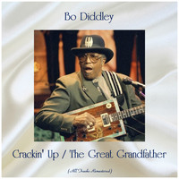 Bo Diddley - Crackin' Up / The Great Grandfather (All Tracks Remastered)
