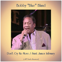 "Bobby ""Blue"" Bland - Don't Cry No More / Saint James Infirmary (All Tracks Remastered)"