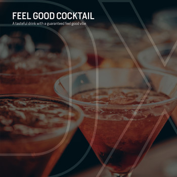 Various Artists - Feel Good Cocktail (A Tasteful Drink With A Guaranteed Feel Good Vibe)