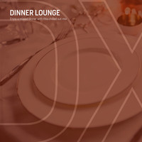 Various Artists - Dinner Lounge (Enjoy A Relaxed Dinner With This Chilled Out Mix)