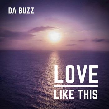 Da Buzz - Love Like This