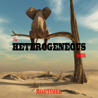 Mortimer - The Heterogeneous Mixes