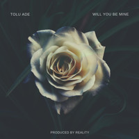Tolu Ade - Will You Be Mine