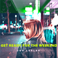 Joe Lepler / - Get Ready for the Weekend (Remix)