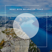 Relaxing Chill Out Music - Reset With Relaxation Piano