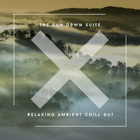 Relaxing Chill Out Music - The Sun Down Suite - Relaxing Ambient Chill Out