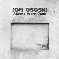 Jon Ososki - Alarms Were Gone
