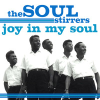 The Soul Stirrers - Joy In My Soul