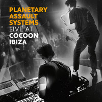 Planetary Assault Systems - Planetary Assault Systems - Live at Cocoon Ibiza