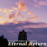 The Insurrectionists / - Eternal Return