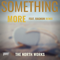 The North Works - Something More [feat. Ragnum Remix]