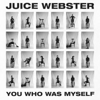 Juice Webster - You Who Was Myself