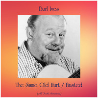 Burl Ives - The Same Old Hurt / Busted (All Tracks Remastered)