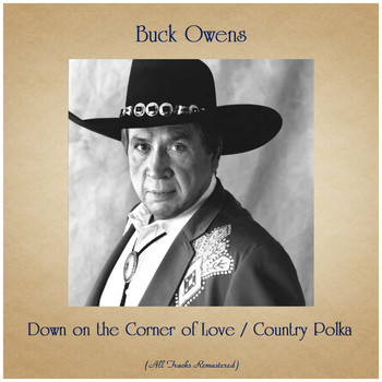 Buck Owens - Down on the Corner of Love / Country Polka (All Tracks Remastered)