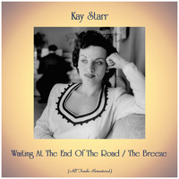 Kay Starr - Waiting at the End of the Road / The Breeze (Remastered 2019)