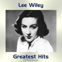 Lee Wiley - Lee Wiley Greatest Hits (All Tracks Remastered)