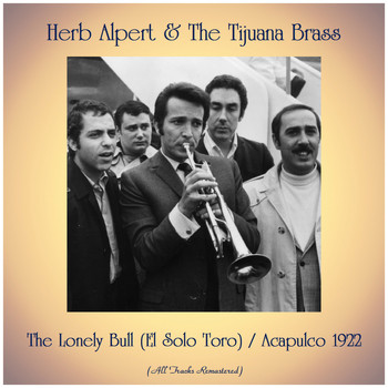 Herb Alpert & The Tijuana Brass - The Lonely Bull (El Solo Toro) / Acapulco 1922 (All Tracks Remastered)