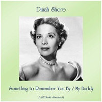 Dinah Shore - Something to Remember You By / My Buddy (All Tracks Remastered)