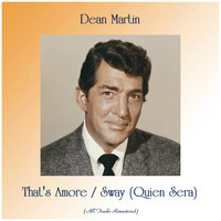 Dean Martin - That's Amore / Sway (Quien Sera) (All Tracks Remastered)