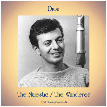 Dion - The Majestic / The Wanderer (All Tracks Remastered)