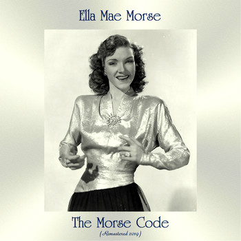 Ella Mae Morse - The Morse Code (Remastered 2019)