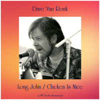 Dave Van Ronk - Long John / Chicken Is Nice (All Tracks Remastered)
