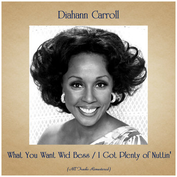 Diahann Carroll - What You Want Wid Bess / I Got Plenty of Nuttin' (All Tracks Remastered)