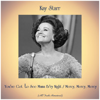 Kay Starr - You've Got to See Mama Ev'ry Night / Mercy, Mercy, Mercy (Remastered 2019)