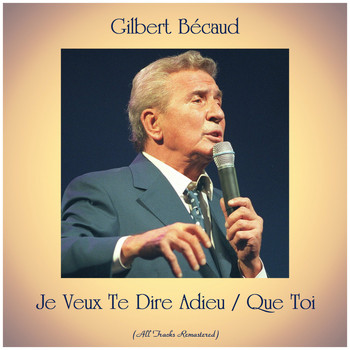 Gilbert Bécaud - Je Veux Te Dire Adieu / Que Toi (All Tracks Remastered)