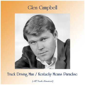Glen Campbell - Truck Driving Man / Kentucky Means Paradise (All Tracks Remastered)